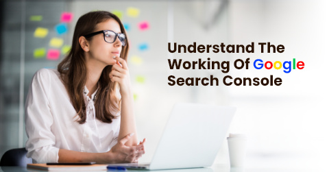 Understand The Working Of Google Search Console