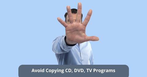Avoid Copying CD, DVD, TV Programs